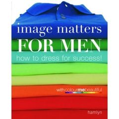 Image Matters For Men - How To Dress For Success